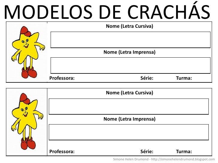 MODELOS DE CRACHÁSNome (Letra Cursiva)                  Nome (Letra Imprensa)    Professora:                      Série:  ...