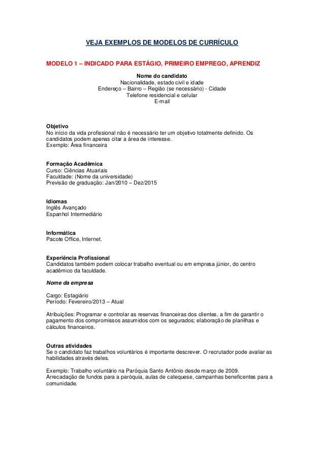 VEJA EXEMPLOS DE MODELOS DE CURRÍCULO MODELO 1 – INDICADO PARA ESTÁGIO, PRIMEIRO EMPREGO, APRENDIZ Nome do candidato Nacio...