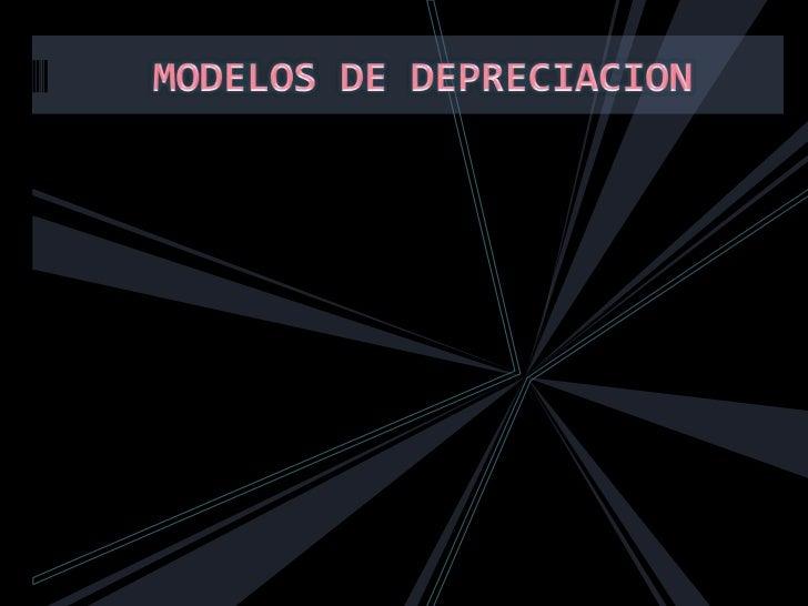 MODELOS DE DEPRECIACION<br />