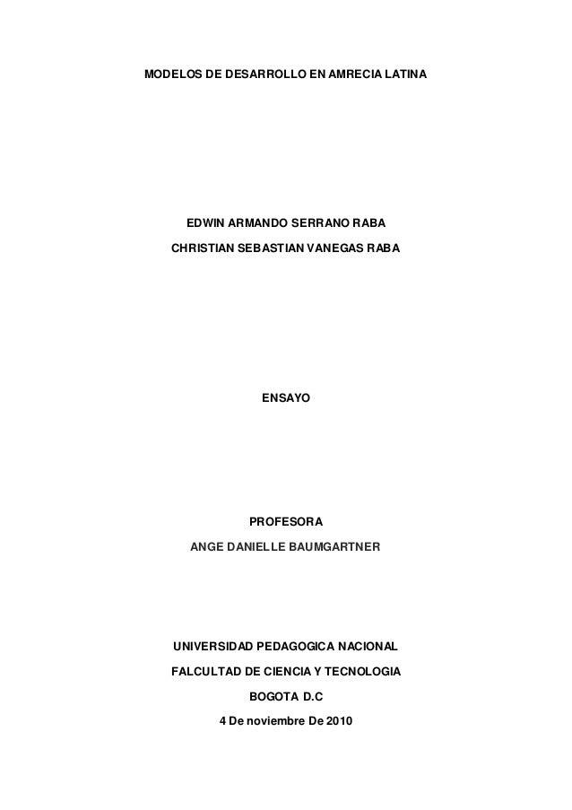 MODELOS DE DESARROLLO EN AMRECIA LATINA EDWIN ARMANDO SERRANO RABA CHRISTIAN SEBASTIAN VANEGAS RABA ENSAYO PROFESORA ANGE ...