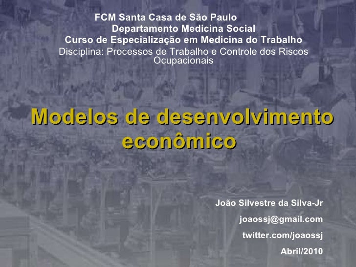 Modelos de desenvolvimento econômico   FCM Santa Casa de São Paulo Departamento Medicina Social Curso de Especialização em...