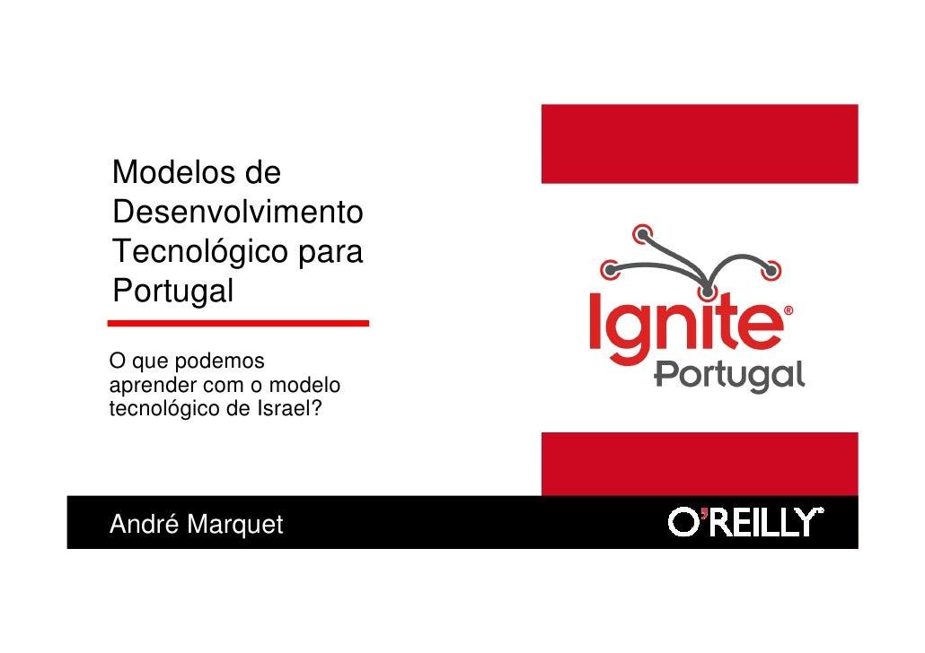 Modelos de Desenvolvimento Tecnológico para Portugal  O que podemos aprender com o modelo tecnológico de Israel?     André...