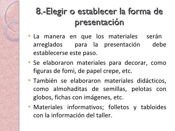 8.-Elegir o establecer la forma de presentación <ul><li>La manera en que los materiales  serán  arreglados  para la presen...