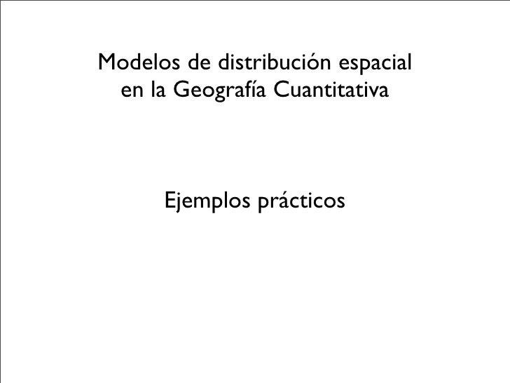 Modelos de distribución espacial  en la Geografía Cuantitativa          Ejemplos prácticos
