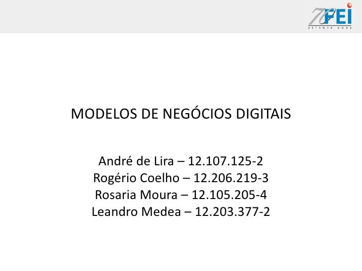 MODELOS DE NEGÓCIOS DIGITAIS   André de Lira – 12.107.125-2  Rogério Coelho – 12.206.219-3   Rosaria Moura – 12.105.205-4 ...