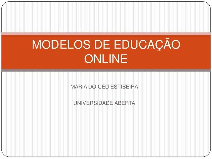 MODELOS DE EDUCAÇÃO      ONLINE    MARIA DO CÉU ESTIBEIRA     UNIVERSIDADE ABERTA