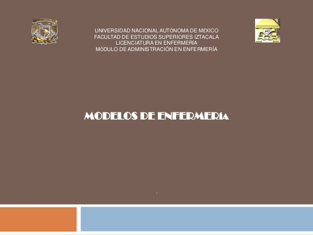 UNIVERSIDAD NACIONAL AUTÓNOMA DE MÉXICO FACULTAD DE ESTUDIOS SUPERIORES IZTACALA LICENCIATURA EN ENFERMERÍA MÓDULO DE ADMI...