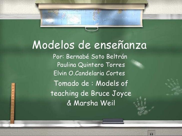 Modelos de enseñanza    Por: Bernabé Soto Beltrán     Paulina Quintero Torres    Elvin O.Candelaria Cortes     Tomado de :...