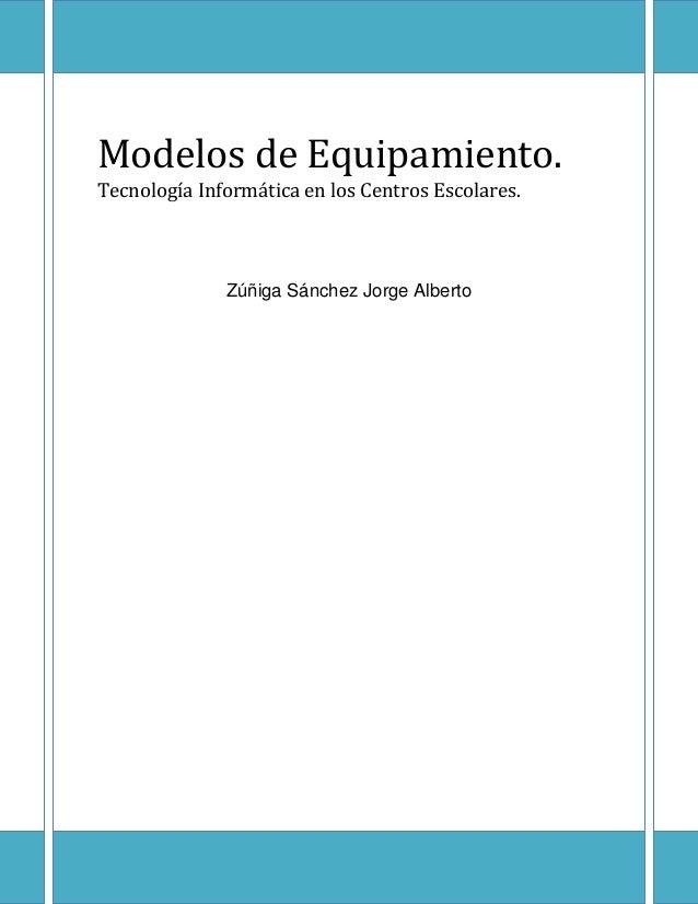 Modelos de Equipamiento.Tecnología Informática en los Centros Escolares.Zúñiga Sánchez Jorge Alberto