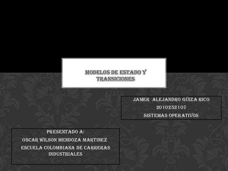 MODELOS DE ESTADO Y                           TRANSICIONES                                      Jamer alejandro güiza rico...