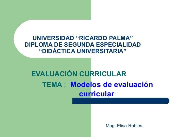 """UNIVERSIDAD """"RICARDO PALMA"""" DIPLOMA DE SEGUNDA ESPECIALIDAD """"DIDÁCTICA UNIVERSITARIA"""" EVALUACIÓN CURRICULAR TEMA  :  Model..."""