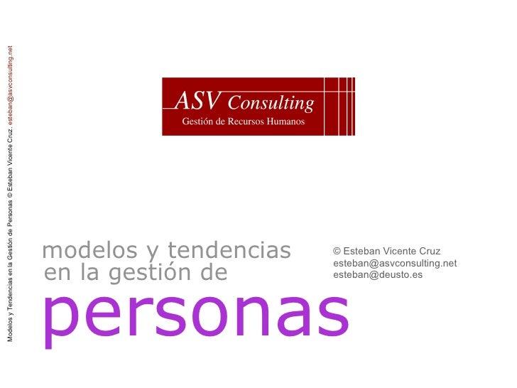 Modelos y Tendencias en la Gestión de Personas © Esteban Vicente Cruz. esteban@asvconsulting.net                          ...