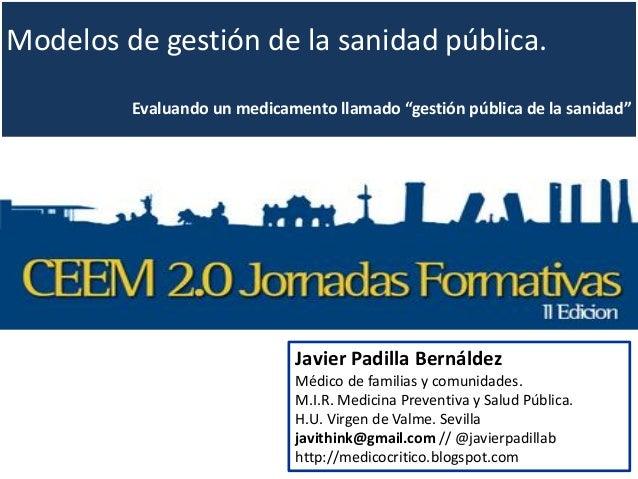"""Modelos de gestión de la sanidad pública. Evaluando un medicamento llamado """"gestión pública de la sanidad"""" Javier Padilla ..."""