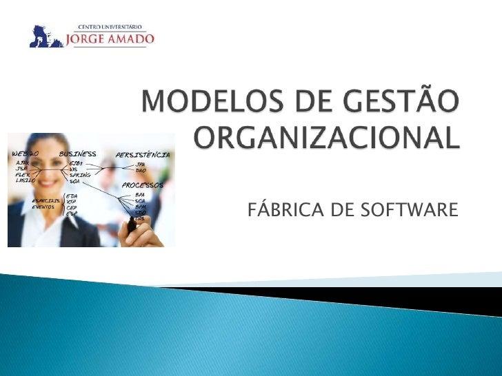 MODELOS DE GESTÃO ORGANIZACIONAL<br />FÁBRICA DE SOFTWARE<br />