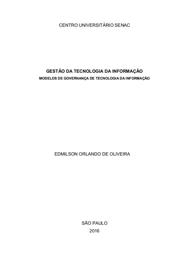 CENTRO UNIVERSITÁRIO SENAC GESTÃO DA TECNOLOGIA DA INFORMAÇÃO MODELOS DE GOVERNANÇA DE TECNOLOGIA DA INFORMAÇÃO EDMILSON O...