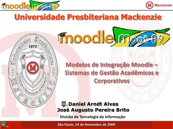 Universidade Presbiteriana Mackenzie<br />Modelos de Integração Moodle – Sistemas de Gestão Acadêmicos e Corporativos<br /...