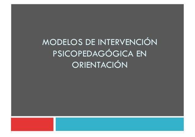 MODELOS DE INTERVENCIÓN PSICOPEDAGÓGICA EN     ORIENTACIÓN