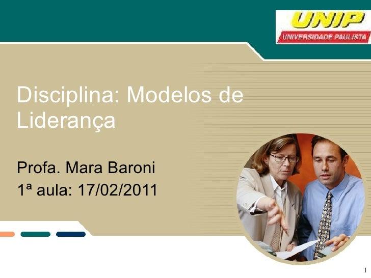 Disciplina: Modelos de Liderança Profa. Mara Baroni 1ª aula: 17/02/2011