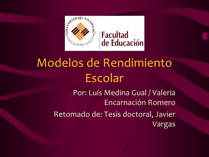 Modelos de Rendimiento         Escolar       Por: Luís Medina Gual / Valeria                 Encarnación Romero   Retomado...