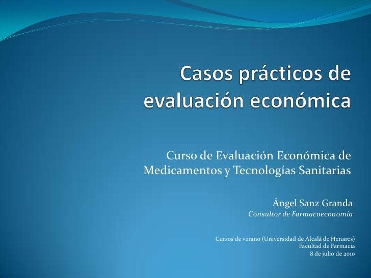 Curso de Evaluación Económica de Medicamentos y Tecnologías Sanitarias                                   Ángel Sanz Granda...