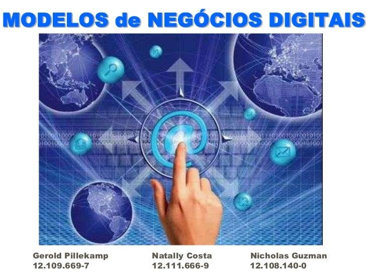 MODELOS de NEGÓCIOS DIGITAIS<br />Gerold Pillekamp                Natally Costa              Nicholas Guzman<br />12.109.6...