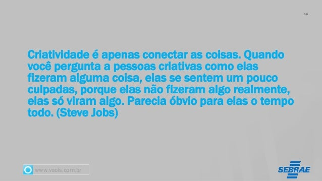 www.vools.com.br Criatividade é apenas conectar as coisas. Quando você pergunta a pessoas criativas como elas fizeram algu...