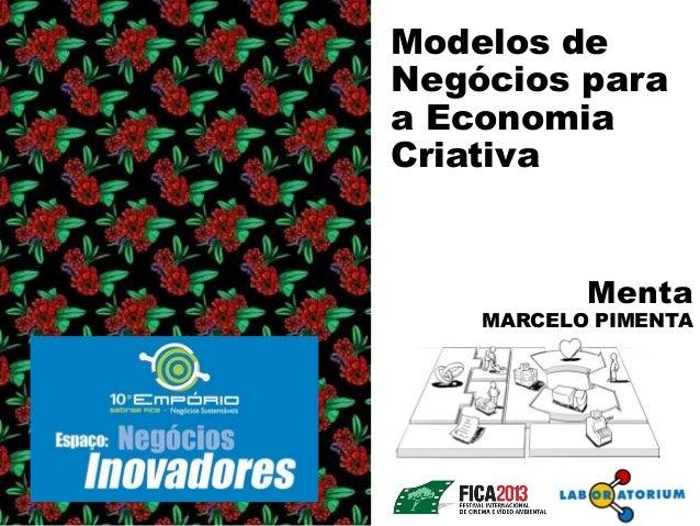 Modelos de Negócios para a Economia Criativa Menta MARCELO PIMENTA