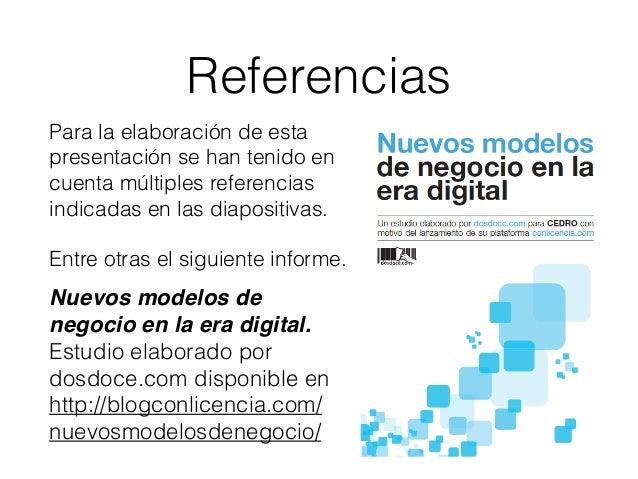 Referencias Nuevos modelos de negocio en la era digital. Estudio elaborado por dosdoce.com disponible en http://blogconlic...