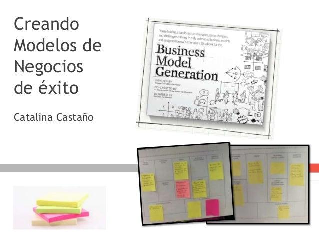 Creando Modelos de Negocios de éxito Catalina Castaño