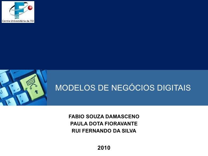 MODELOS DE NEGÓCIOS DIGITAIS FABIO SOUZA DAMASCENO PAULA DOTA FIORAVANTE RUI FERNANDO DA SILVA 2010