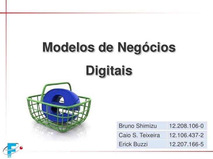 Modelos de Negócios       Digitais               Bruno Shimizu      12.208.106-0            Caio S. Teixeira   12.106.437-...