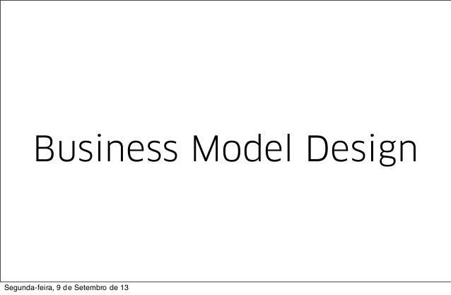 Business Model Design Segunda-feira, 9 de Setembro de 13