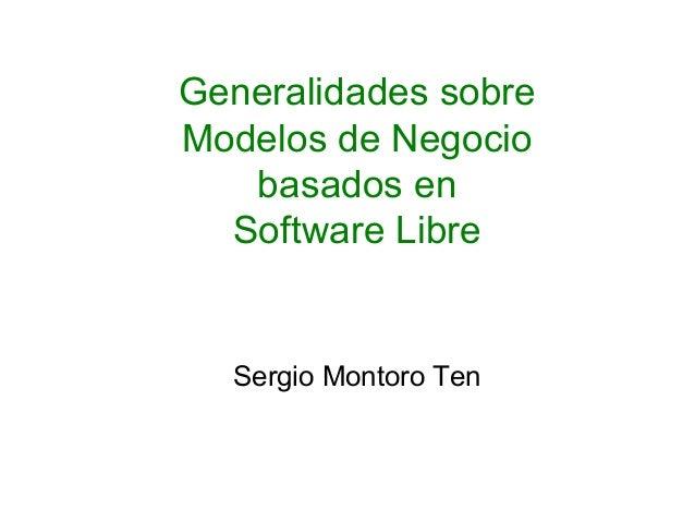 Generalidades sobre Modelos de Negocio basados en Software Libre Sergio Montoro Ten