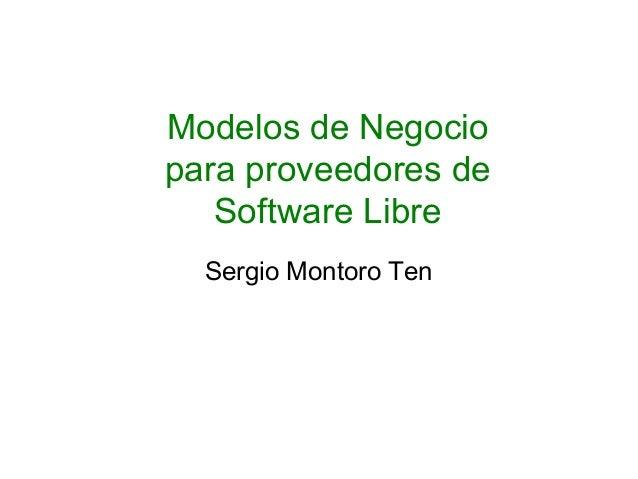 Modelos de Negocio para proveedores de Software Libre Sergio Montoro Ten
