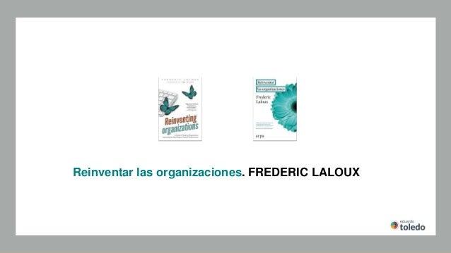 Reinventar las organizaciones. FREDERIC LALOUX