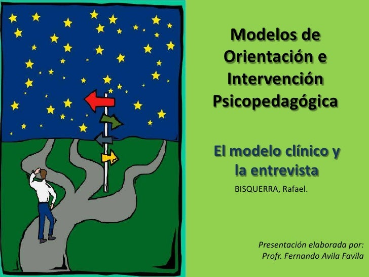 Modelos de Orientación e Intervención Psicopedagógica<br />El modelo clínico y la entrevista<br />BISQUERRA, Rafael. <br /...
