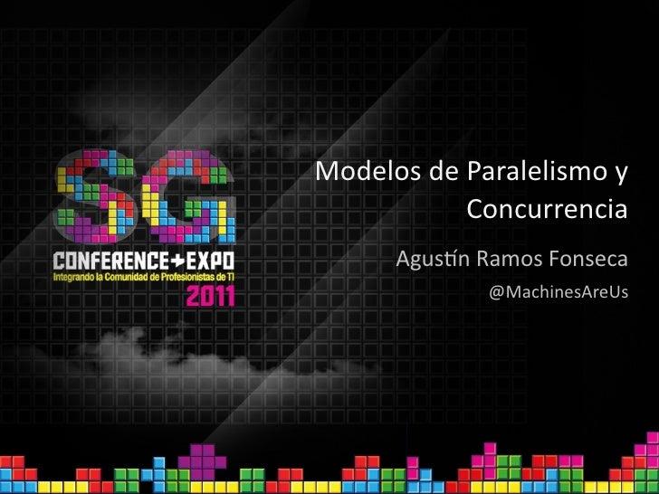 ModelosdeParalelismoy           Concurrencia      Agus4nRamosFonseca             @MachinesAreUs