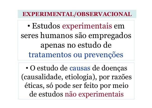 • Estudos experimentais em seres humanos são empregados apenas no estudo de tratamentos ou prevenções EXPERIMENTAL/OBSERVA...