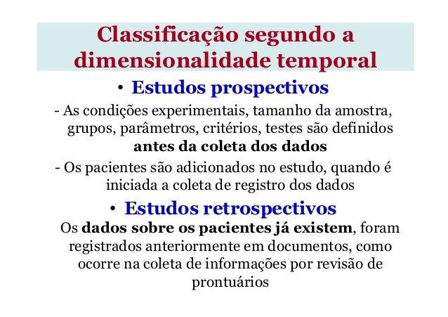 • Estudos prospectivos - As condições experimentais, tamanho da amostra, grupos, parâmetros, critérios, testes são definid...