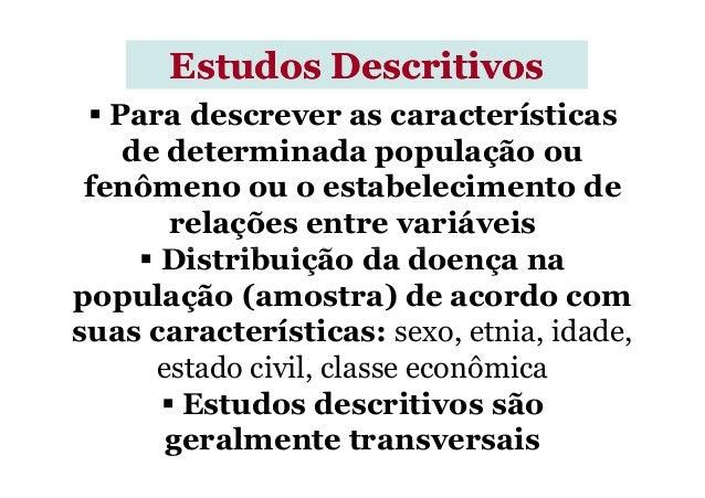 Para descrever as características de determinada população ou fenômeno ou o estabelecimento de relações entre variáveis Di...