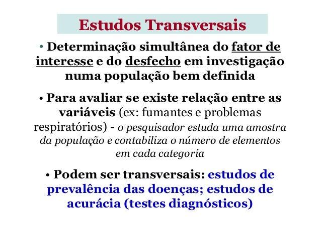 • Determinação simultânea do fator de interesse e do desfecho em investigação numa população bem definida • Para avaliar s...