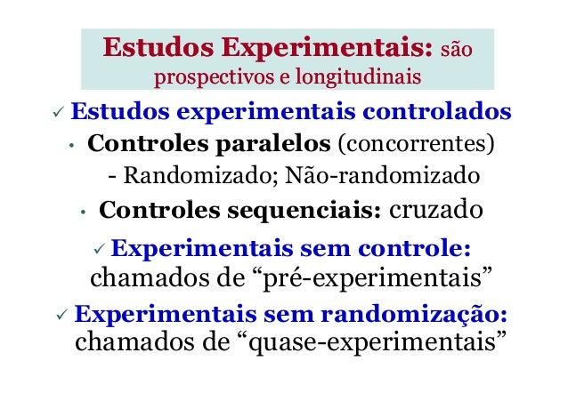 Estudos experimentais controlados • Controles paralelos (concorrentes) - Randomizado; Não-randomizado Controles sequenciai...