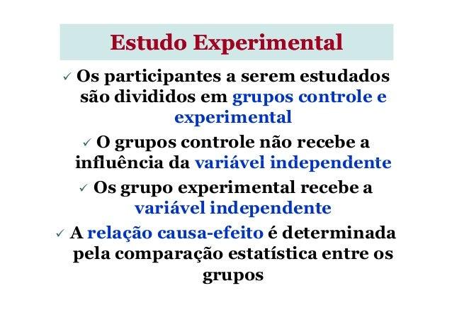 Os participantes a serem estudados são divididos em grupos controle e experimental O grupos controle não recebe a influênc...