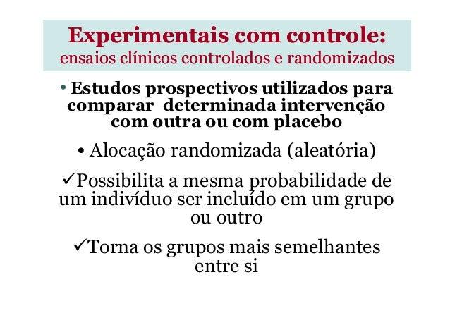 • Estudos prospectivos utilizados para comparar determinada intervenção com outra ou com placebo • Alocação randomizada (a...