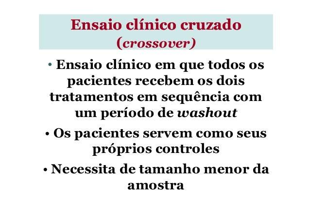 • Ensaio clínico em que todos os pacientes recebem os dois tratamentos em sequência com um período de washout Ensaio clíni...