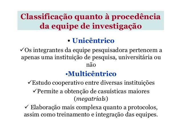 • Unicêntrico Os integrantes da equipe pesquisadora pertencem a apenas uma instituição de pesquisa, universitária ou não C...