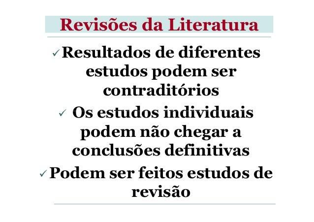 Revisões da Literatura Resultados de diferentes estudos podem ser contraditórios Os estudos individuaisOs estudos individu...