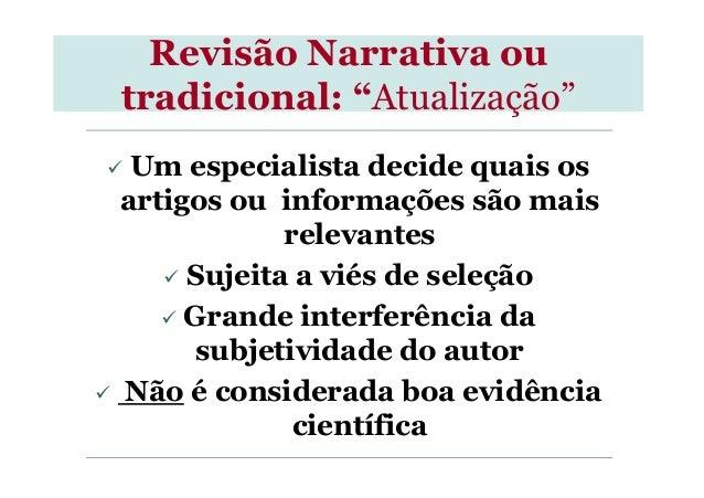 """Revisão Narrativa ou tradicional: """"Atualização"""" Um especialista decide quais os artigos ou informações são mais relevantes..."""