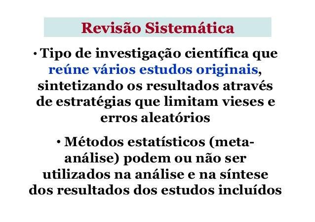 • Tipo de investigação científica que reúne vários estudos originais, sintetizando os resultados através de estratégias qu...