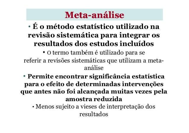 • É o método estatístico utilizado na revisão sistemática para integrar os resultados dos estudos incluídos • O termo tamb...